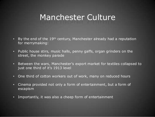 Manchester Culture•   By the end of the 19th century, Manchester already had a reputation    for merrymaking:•   Public ho...