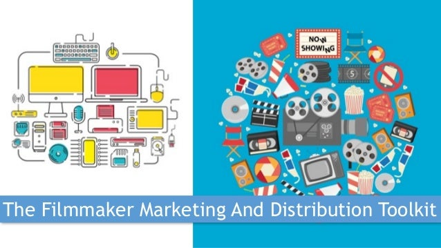 The Filmmaker Marketing And Distribution Toolkit