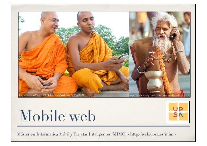 http://www.w3.org/2008/Talks/www2008-mwi/#%2812%29        http://www.w3.org/2007/Talks/2007-10-MoMo/#%2811%29 Mobile webMá...