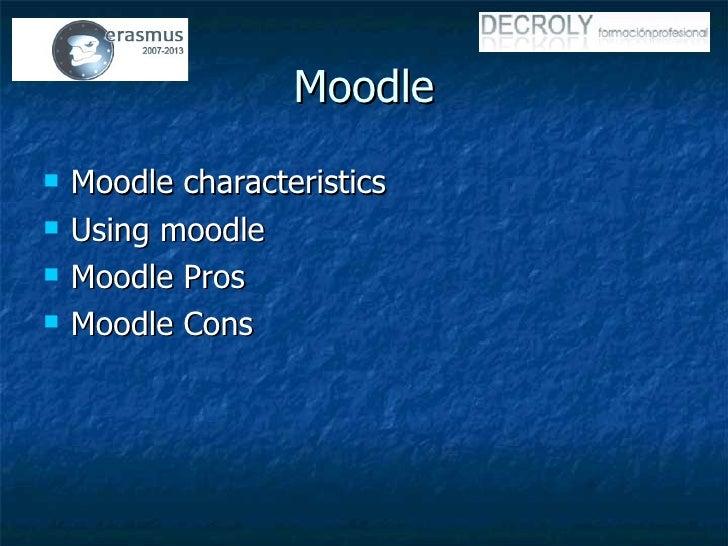 Moodle <ul><li>Moodle characteristics </li></ul><ul><li>Using moodle </li></ul><ul><li>Moodle Pros </li></ul><ul><li>Moodl...