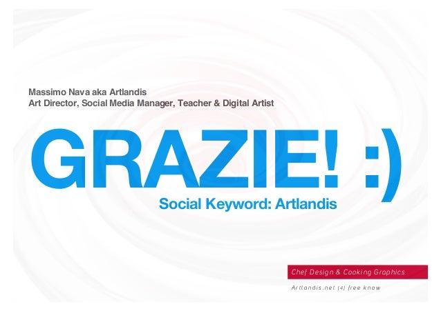 Massimo Nava aka Artlandis Art Director, Social Media Manager, Teacher & Digital Artist GRAZIE! :)Social Keyword: Artlandi...