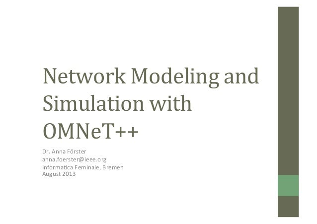 Network	   Modeling	   and	    Simulation	   with	    OMNeT++	    Dr.	   Anna	   Förster	    anna.foerster@ieee.org	    In...