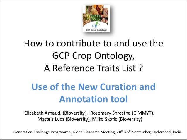 How to contribute to and use theGCP Crop Ontology,A Reference Traits List ?Use of the New Curation andAnnotation toolGener...