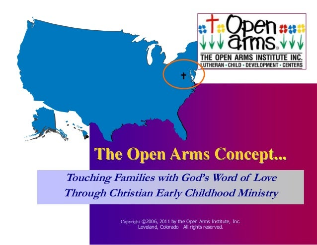       The Open Arms Concept...Touching Families with God's Word of LoveThrough Christian Early Childhood Ministry        ...