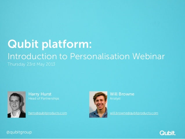 @qubitgroupQubit platform:Introduction to Personalisation WebinarThursday 23rd May 2013Harry HurstHead of Partnershipsharr...