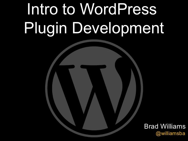 Intro to WordPressPlugin Development               Brad Williams                  @williamsba