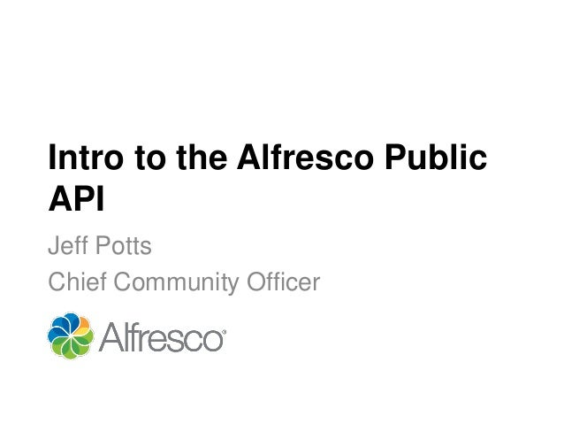 Intro to the Alfresco PublicAPIJeff PottsChief Community Officer