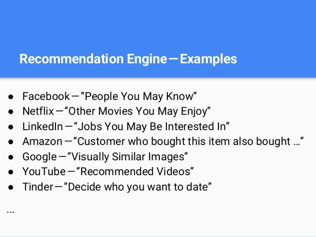 """Recommendation Engine—Examples ● Facebook—""""People You May Know"""" ● Netflix—""""Other Movies You May Enjoy"""" ● LinkedIn—..."""