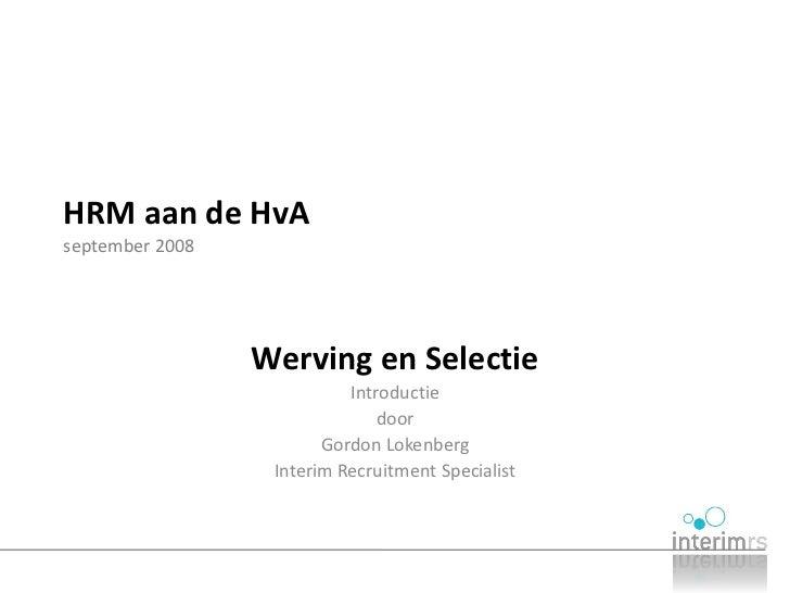 HRM aan de HvA september 2008                      Werving en Selectie                            Introductie             ...