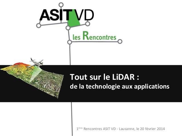 Tout sur le LiDAR :  de la technologie aux applications  1ères Rencontres ASIT VD - Lausanne, le 20 février 2014