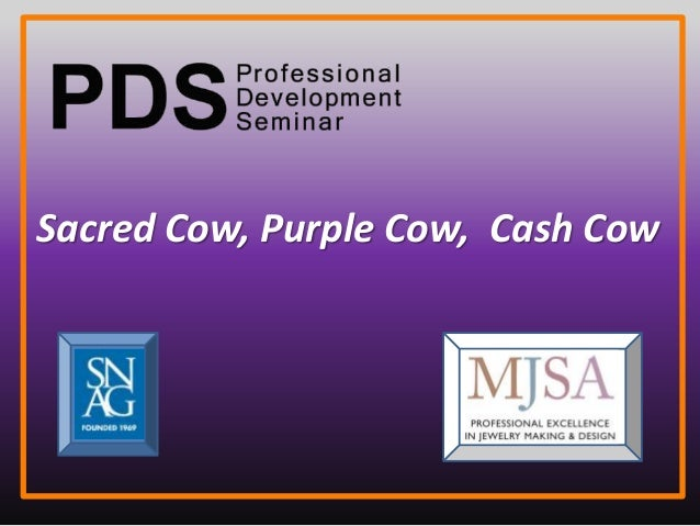 Sacred Cow, Purple Cow, Cash Cow