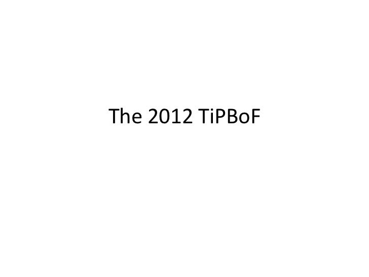 The 2012 TiPBoF