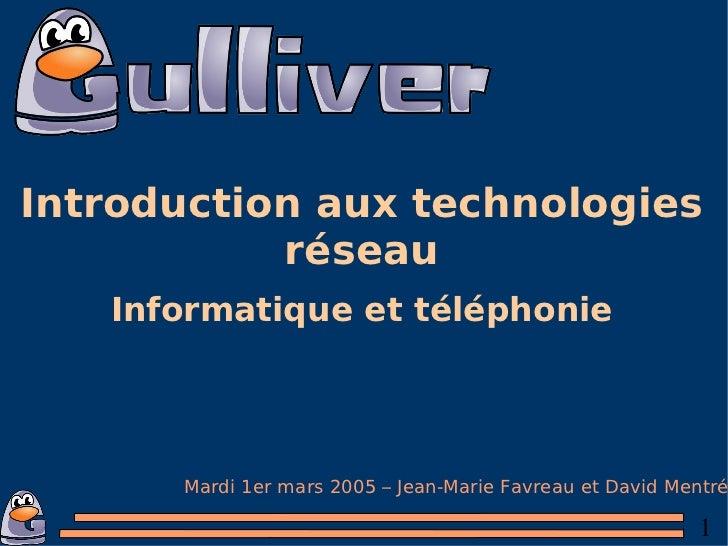 Introduction aux technologies réseau Informatique et téléphonie Mardi 1er mars 2005 – Jean-Marie Favreau et David Mentré