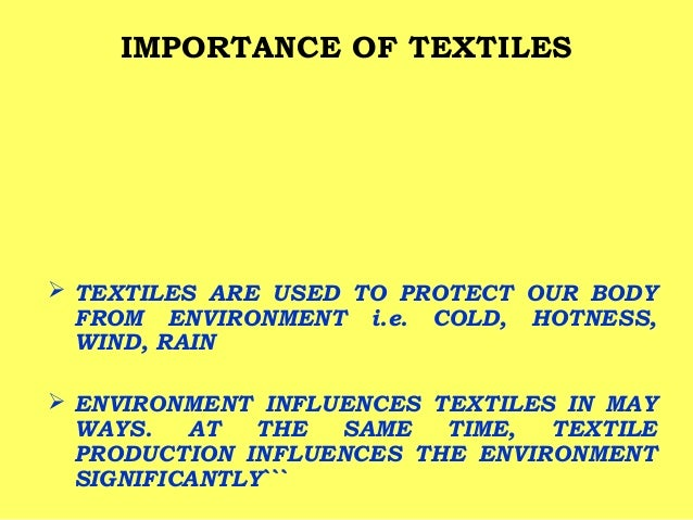 IMPORTANCE OF TEXTILES   TEXTILES ARE USED TO PROTECT OUR BODY FROM ENVIRONMENT i.e. COLD, HOTNESS, WIND, RAIN  ENVIRONM...