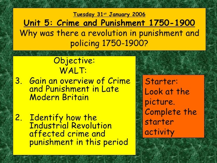 Tuesday 31 st  January 2006 Unit 5: Crime and Punishment 1750-1900 Why was there a revolution in punishment and policing 1...