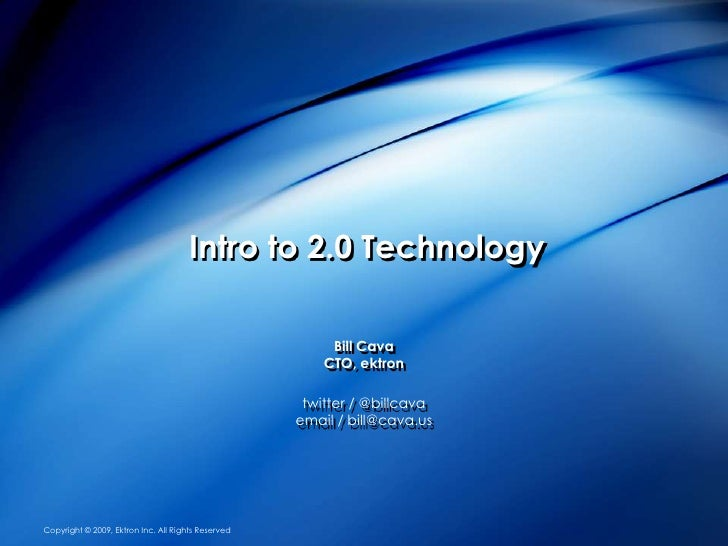 Intro to 2.0 Technology                                                           Bill Cava                               ...