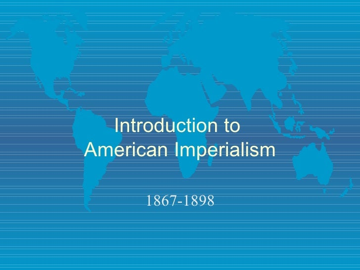 Introduction to  American Imperialism 1867-1898