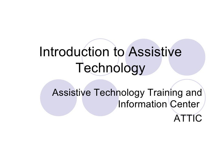 Introduction to Assistive Technology Assistive Technology Training and Information Center  ATTIC