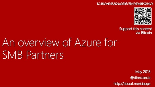 An overview of Azure for SMB Partners May 2018 @directorcia http://about.me/ciaops 1Q48VMiR152XNuDEkfV3khFdiYoBPGH4V4 Supp...