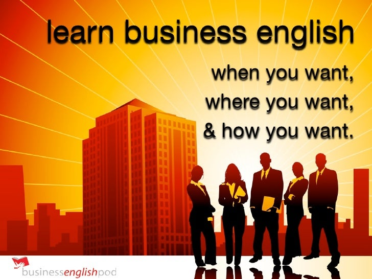 learn business english             when you want,            where you want,            & how you want.