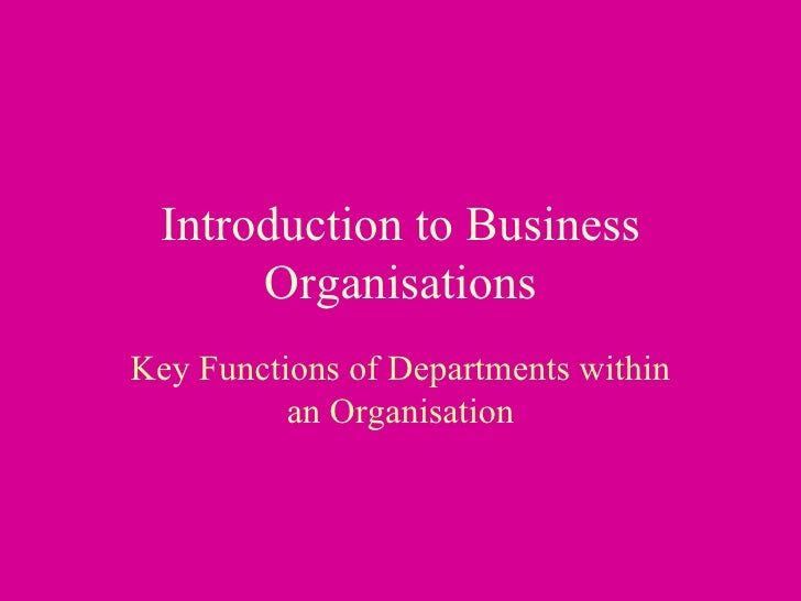 Introduction to Business Organisations Key Functions of Departments within an Organisation