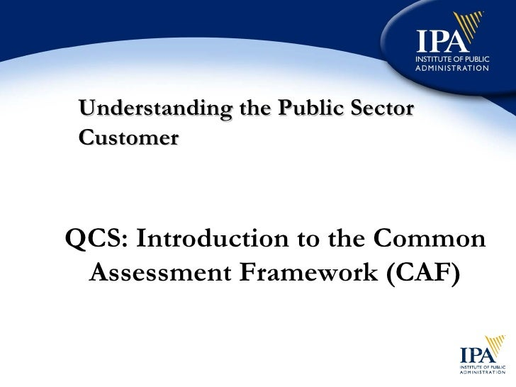 Understanding the Public Sector Customer QCS: Introduction to the Common Assessment Framework (CAF)