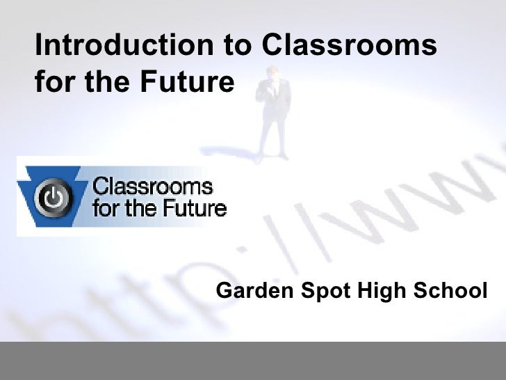 Introduction to Classrooms for the Future Garden Spot High School