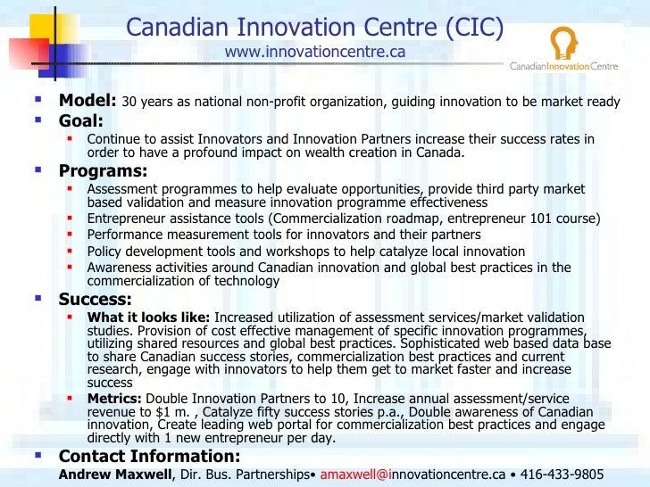 Canadian Innovation Centre (CIC) www.innovationcentre.ca <ul><li>Model:  30 years as national non-profit organization, gui...