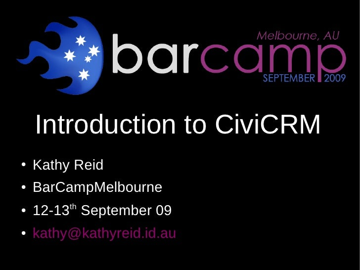 Introduction to CiviCRM ●   Kathy Reid ●   BarCampMelbourne ●     12-13th September 09 ●   kathy@kathyreid.id.au