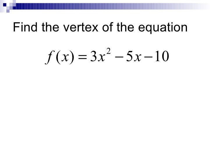Find the vertex of the equation