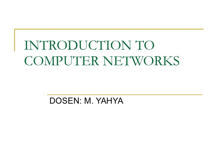 INTRODUCTION TO  COMPUTER NETWORKS DOSEN: M. YAHYA