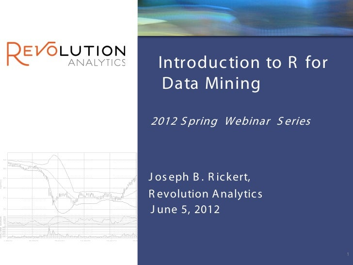 Revolution Confidential Introduc tion to R for  Data Mining2012 S pring Webinar S eriesJ os eph B . R ic kert,R evolution ...