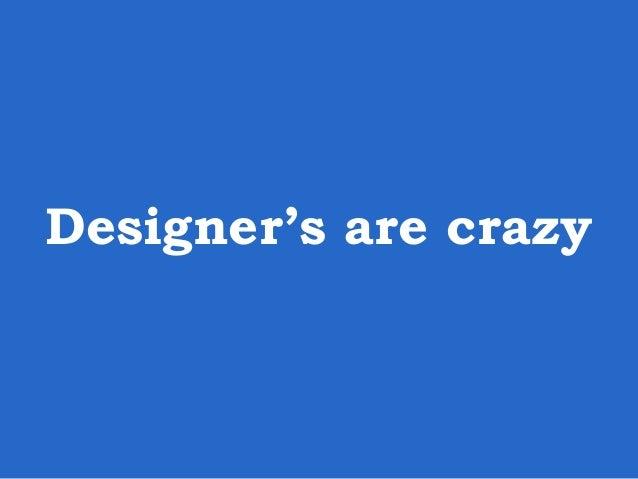 Designer's are crazy