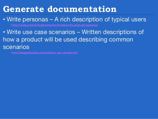 Generate documentation • Activity diagrams – Flowcharts showing how a process will work  Source: http://www.edmullen.com/w...