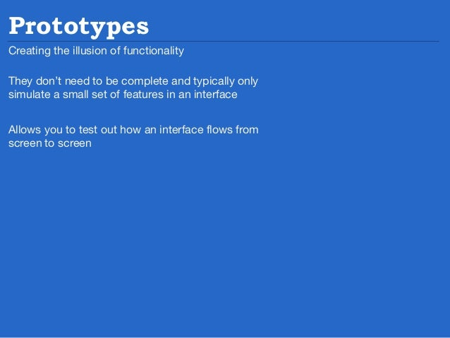 Tools for prototyping  Many people also frequently use the following to prototype: InDesign, PowerPoint, Keynote, Visio & ...