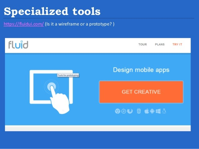 Specialized tools https://fluidui.com/ (Is it a wireframe or a prototype? )