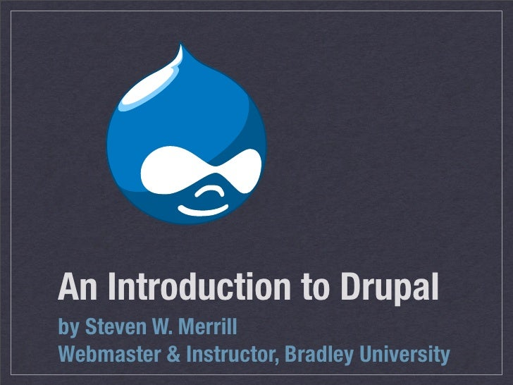 An Introduction to Drupal by Steven W. Merrill Webmaster  Instructor, Bradley University