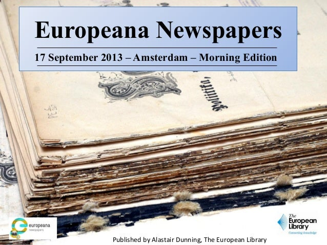 Europeana Newspapers 17 September 2013 – Amsterdam – Morning Edition Published by Alastair Dunning, The European Library
