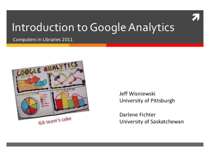 Introduction to Google Analytics<br />Computers in Libraries 2011<br />Jeff Wisniewski<br />University of Pittsburgh<br />...