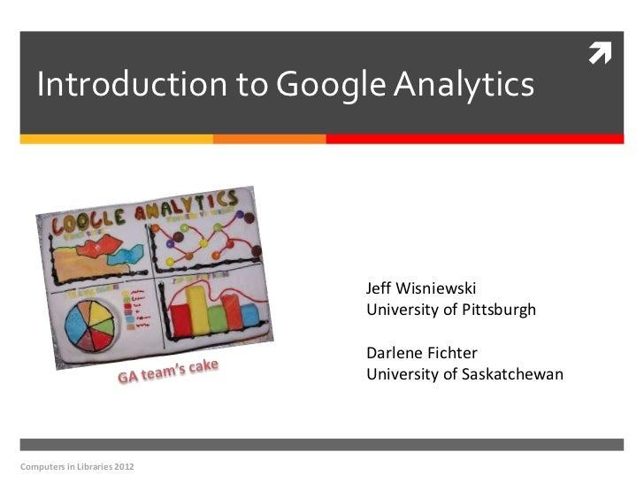    Introduction to Google Analytics                              Jeff Wisniewski                              University ...
