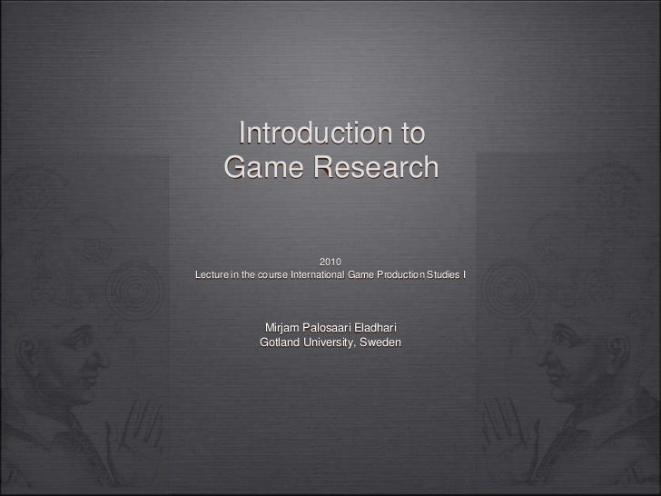 Introduction to Game Research<br />2010<br />Lecture in the course International Game Production Studies I<br />Mirjam Pal...