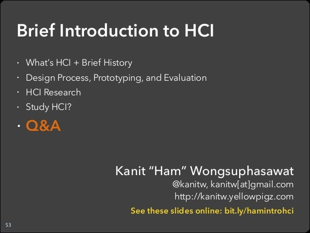 a brief history of hci The most basic answer to this is that hci (human computer interaction) is  you  can read the brief history of computers even as you checkout more abouts hci.