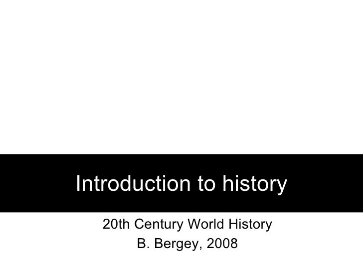 Introduction to history 20th Century World History B. Bergey, 2008