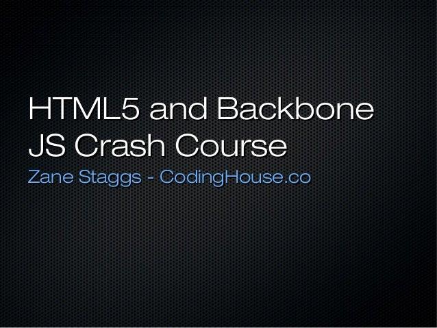 HTML5 and Backbone JS Crash Course Zane Staggs - CodingHouse.co