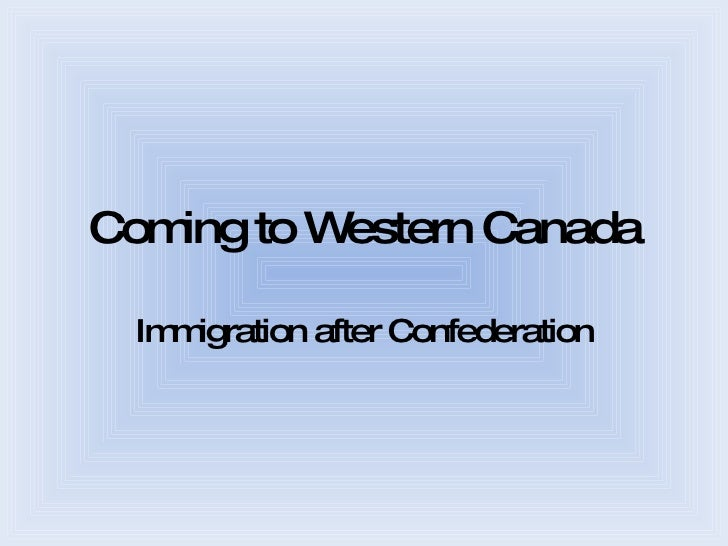 Coming to Western Canada Immigration after Confederation
