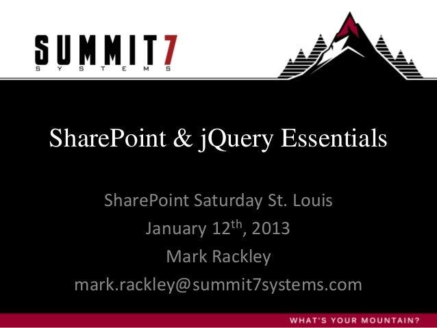 SharePoint & jQuery Essentials     SharePoint Saturday St. Louis          January 12th, 2013             Mark Rackley  mar...