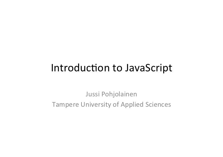 Introduc)on	  to	  JavaScript	              Jussi	  Pohjolainen	  Tampere	  University	  of	  Applied	  Sciences