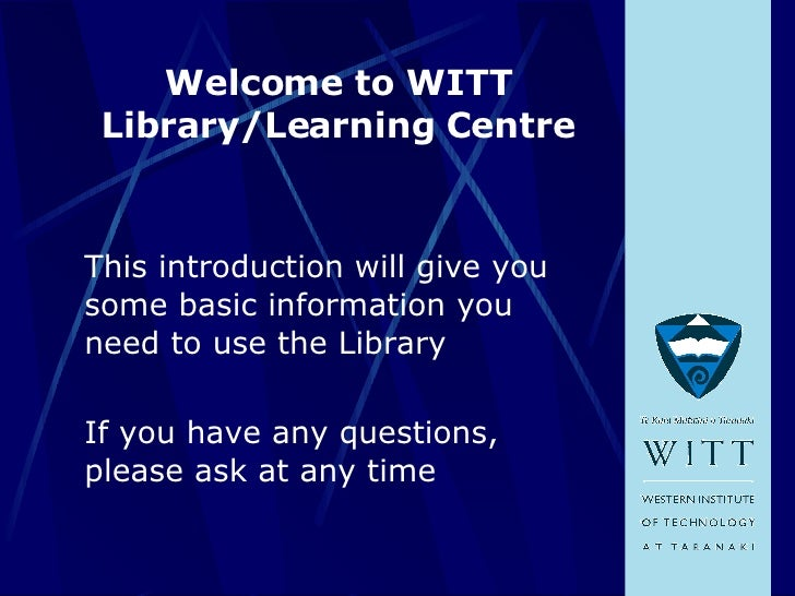 Welcome to WITT Library/Learning Centre <ul><li>This introduction will give you some basic information you need to use the...