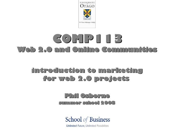 COMP113 Web 2.0 and Online Communities introduction to marketing for web 2.0 projects   Phil Osborne summer school 2008