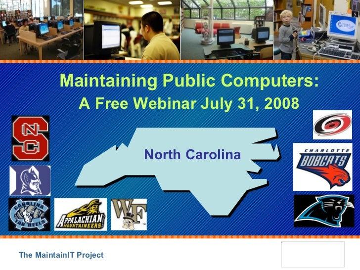 Maintaining Public Computers: A Free Webinar July 31, 2008 North Carolina